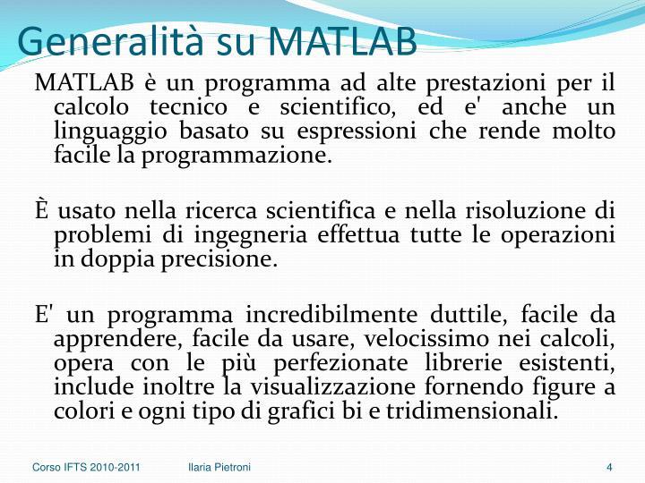 MATLAB è un programma ad alte prestazioni per il calcolo tecnico e scientifico, ed e' anche un linguaggio basato su espressioni che rende molto facile la programmazione.
