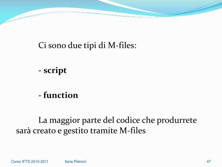 Ci sono due tipi di M-files: