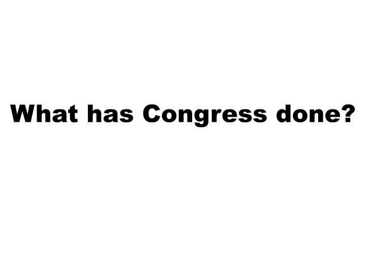 What has Congress done?