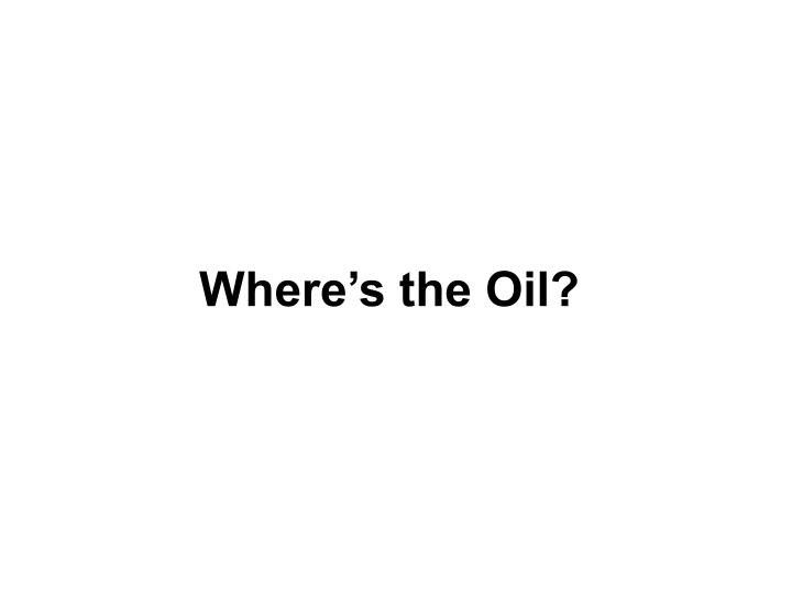 Where's the Oil?