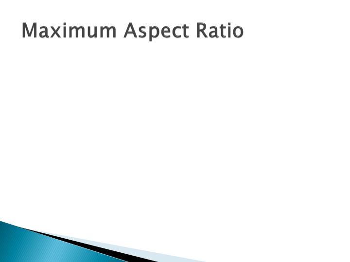 Maximum Aspect Ratio