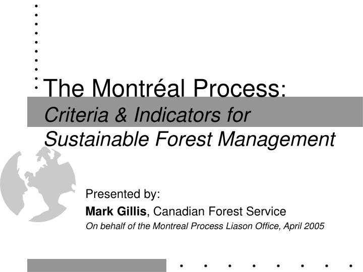 The montr al process criteria indicators for sustainable forest management
