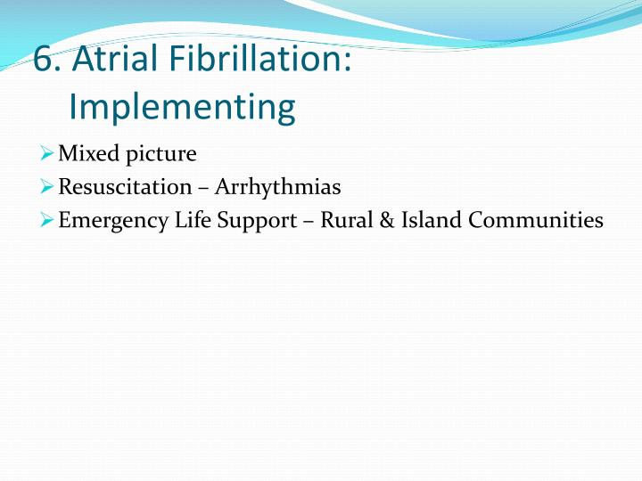 6. Atrial Fibrillation: