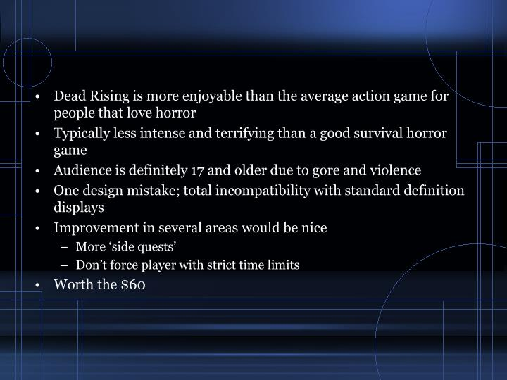 Dead Rising is more enjoyable than the average action game for people that love horror