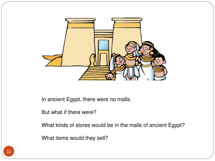 In ancient Egypt, there were no malls.