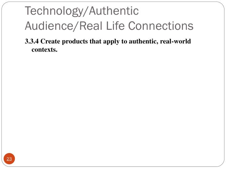 Technology/Authentic Audience/Real Life Connections