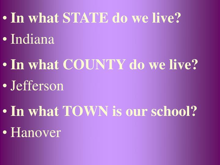 In what STATE do we live?