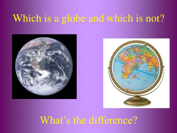 Which is a globe and which is not