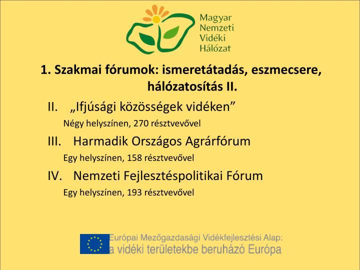 1. Szakmai fórumok: ismeretátadás, eszmecsere, hálózatosítás II.