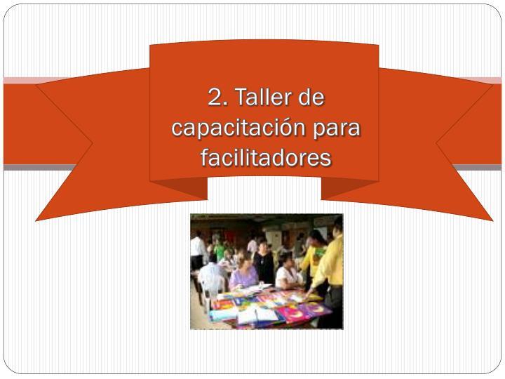2. Taller de capacitación para facilitadores