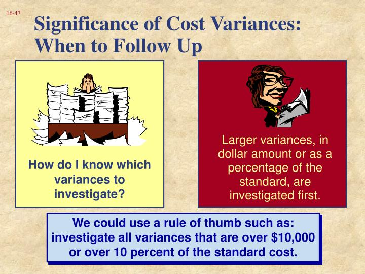 Larger variances, in dollar amount or as a percentage of the standard, are investigated first.