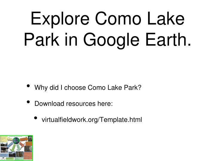 Explore Como Lake Park in Google Earth.