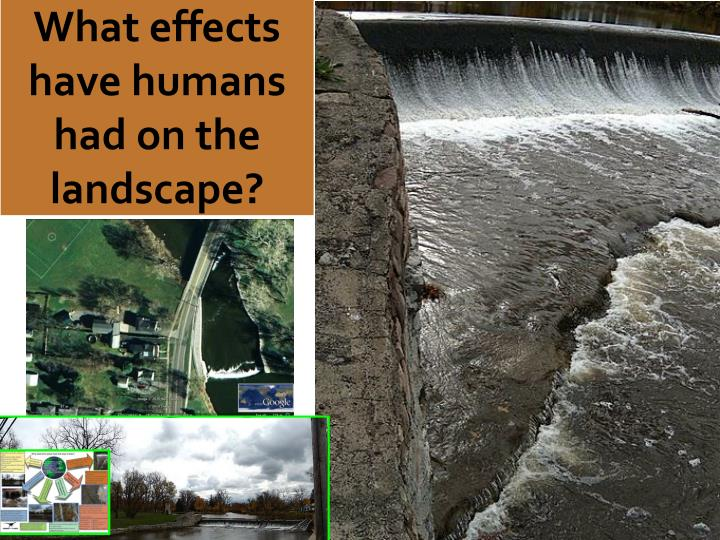 What effects have humans had on the landscape?