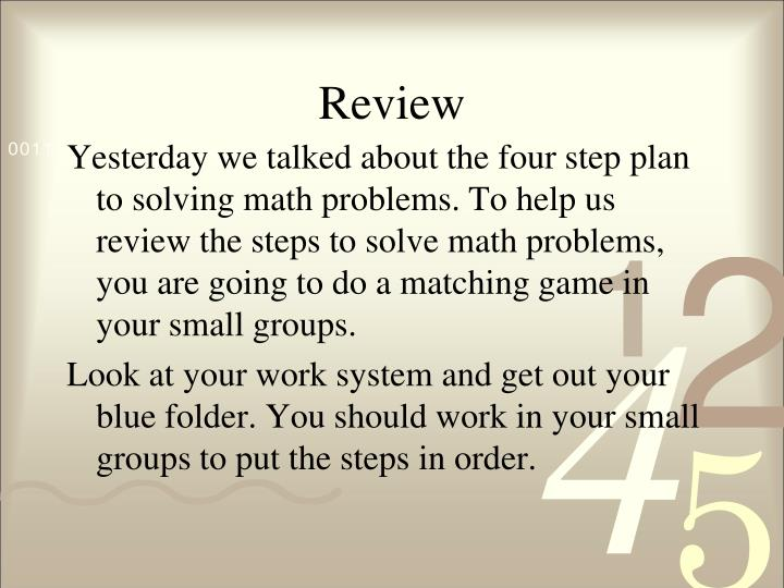how do i solve this math problem Here are math problem solving strategies, including a 4-step process that involves clues, game plan, solve and reflect know what to look for.