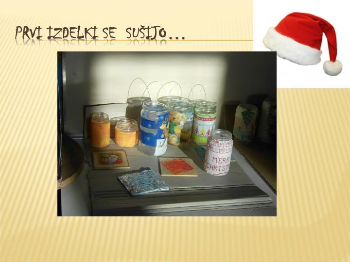 Prvi izdelki se  sušijo…