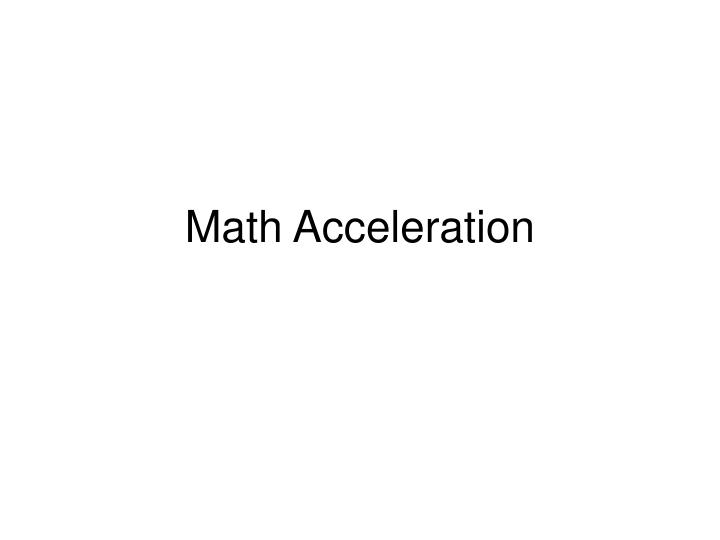 Math acceleration