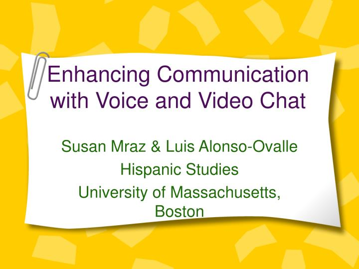 Enhancing communication with voice and video chat
