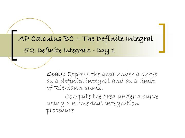 Ap calculus bc the definite integral 5 2 definite integrals day 1