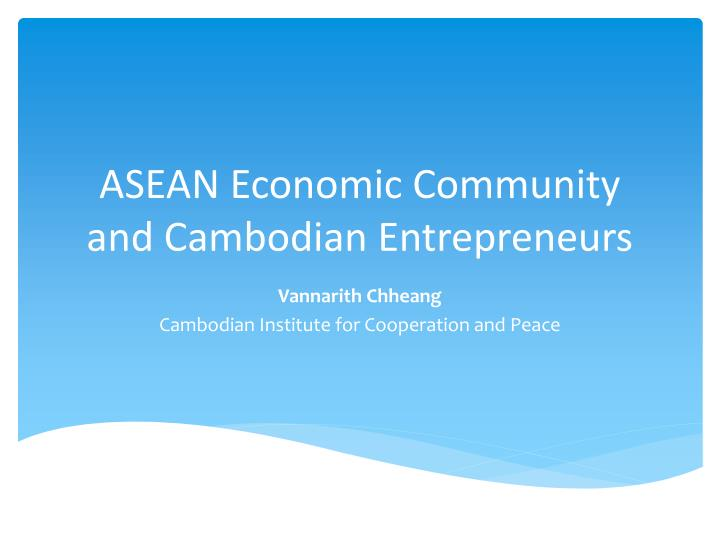 Asean economic community and cambodian entrepreneurs