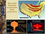 delayed ionizing radiation dose fallout