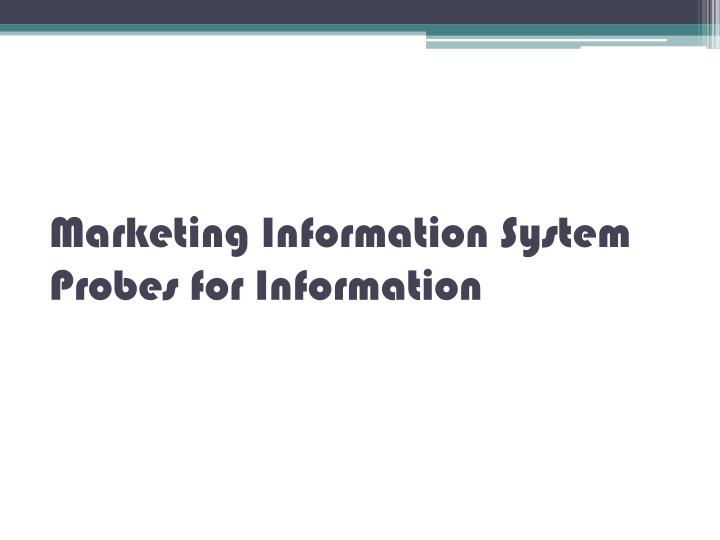 Marketing information system probes for information