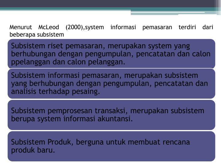 Menurut McLeod (2000),system informasi pemasaran terdiri dari beberapa subsistem