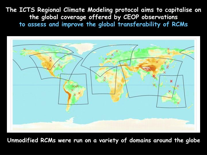 The ICTS Regional Climate Modeling protocol aims to capitalise on the global coverage offered by CEOP observations