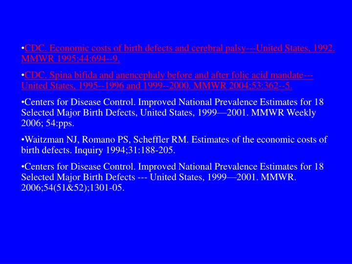 CDC. Economic costs of birth defects and cerebral palsy---United States, 1992. MMWR 1995;44:694--9.