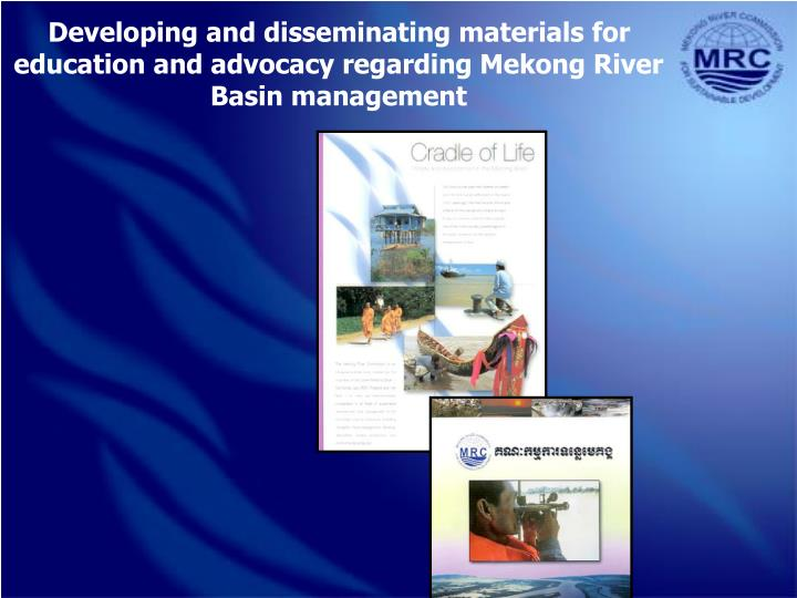 Developing and disseminating materials for education and advocacy regarding Mekong River Basin manag...