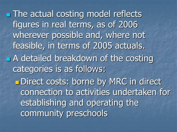 The actual costing model reflects figures in real terms, as of 2006 wherever possible and, where not feasible, in terms of 2005 actuals.