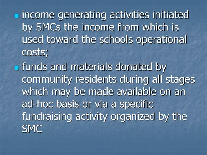 income generating activities initiated by SMCs the income from which is used toward the schools operational costs;