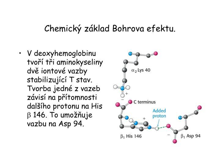V deoxyhemoglobinu tvoří tři aminokyseliny dvě iontové vazby stabilizující T stav. Tvorba jedné z vazeb závisí na přítomnosti dalšího protonu na His