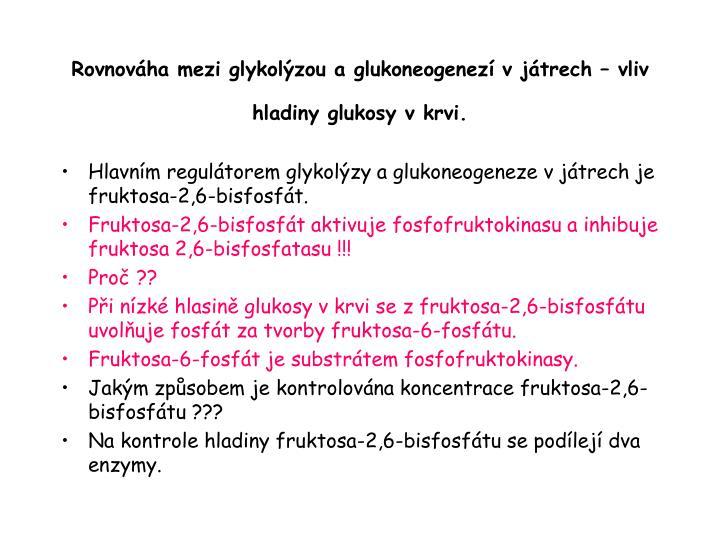 Rovnováha mezi glykolýzou a glukoneogenezí v játrech – vliv hladiny glukosy v krvi.