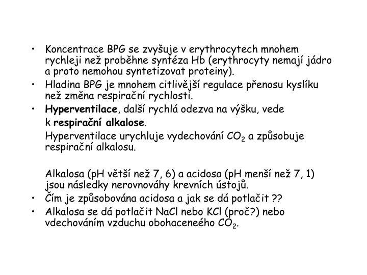 Koncentrace BPG se zvyšuje v erythrocytech mnohem rychleji než proběhne syntéza Hb (erythrocyty nemají jádro a proto nemohou syntetizovat proteiny).