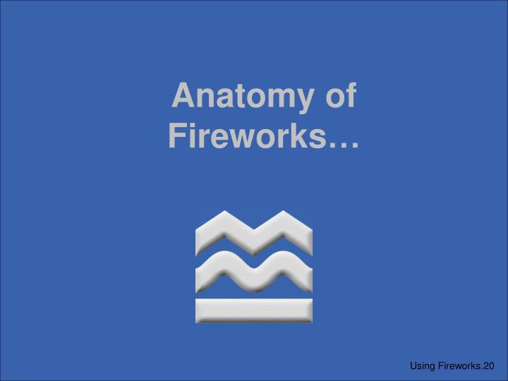Anatomy of Fireworks…
