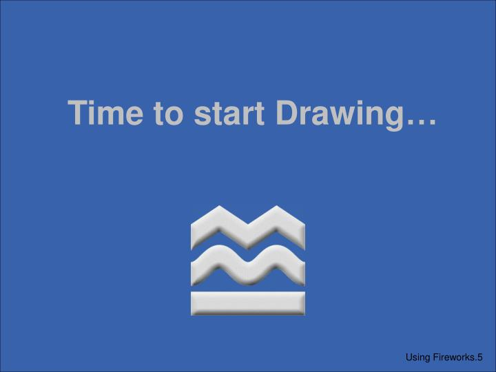 Time to start Drawing…