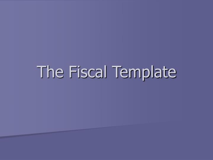 The Fiscal Template