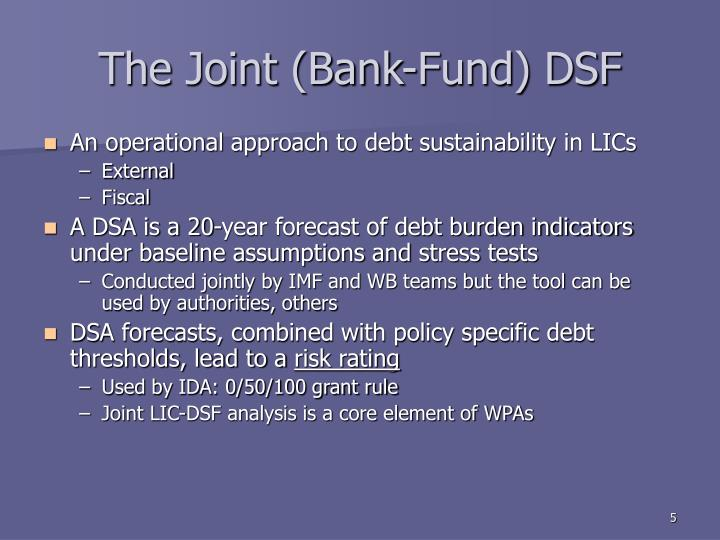 The Joint (Bank-Fund) DSF