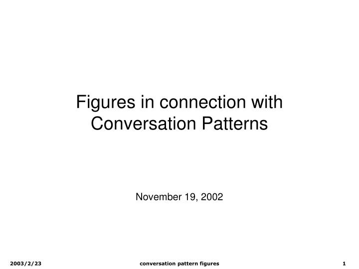Figures in connection with conversation patterns