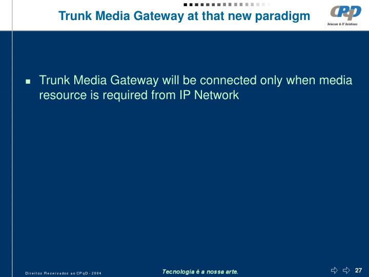 Trunk Media Gateway at that new paradigm