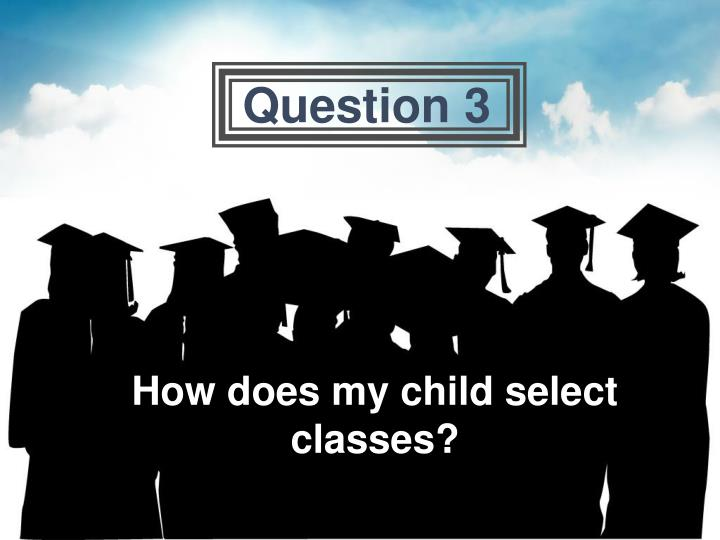 How does my child select classes?