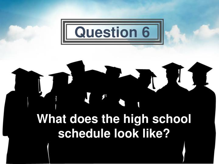 What does the high school schedule look like?