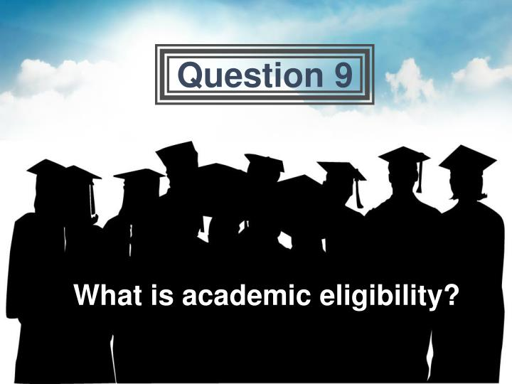 What is academic eligibility?