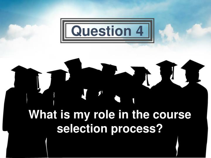 What is my role in the course selection process?