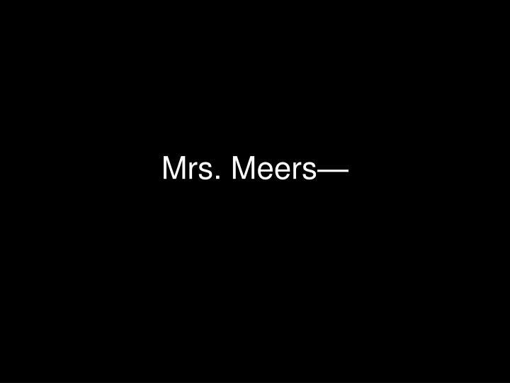 Mrs. Meers—