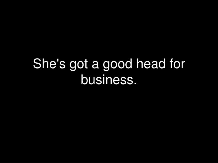 She's got a good head for business.