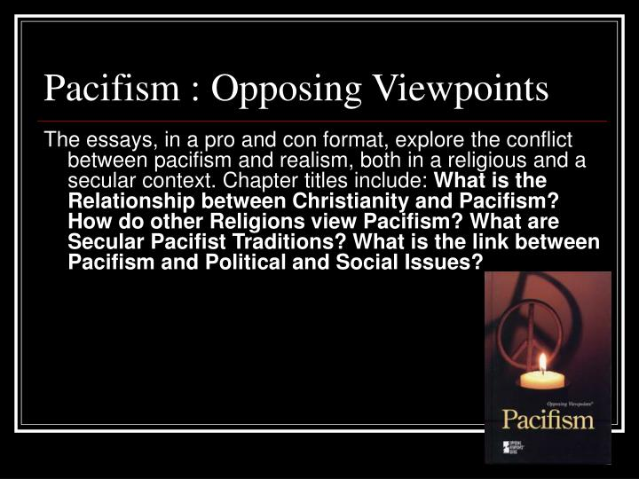 the view of pacifism essay Essay on just war and pacifismreligious studies just war and pacifism (i) examine the view that some wars can be justified (21) what is just war it.