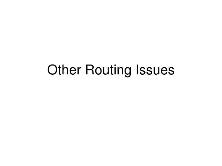 Other Routing Issues