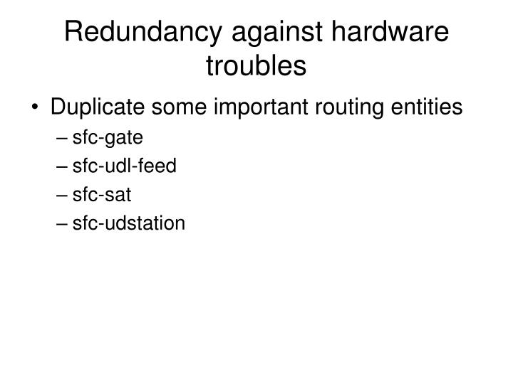 Redundancy against hardware troubles