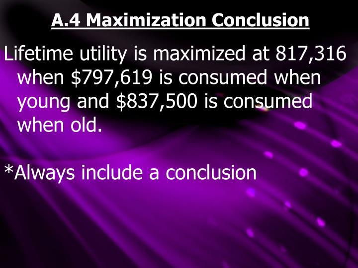 A.4 Maximization Conclusion